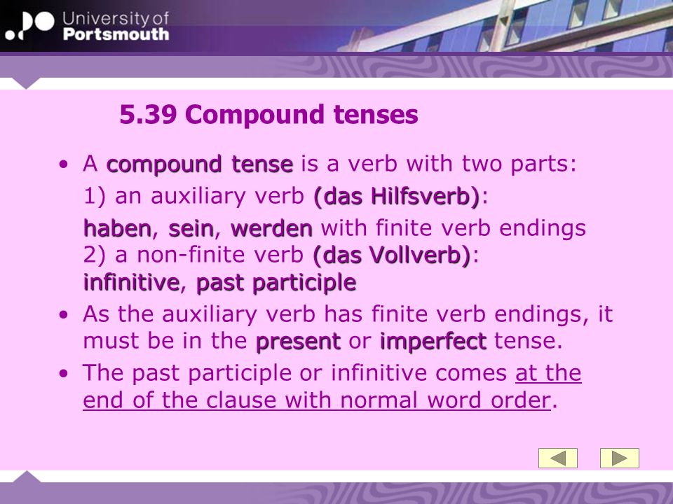 5.39 Compound tenses A compound tense is a verb with two parts: