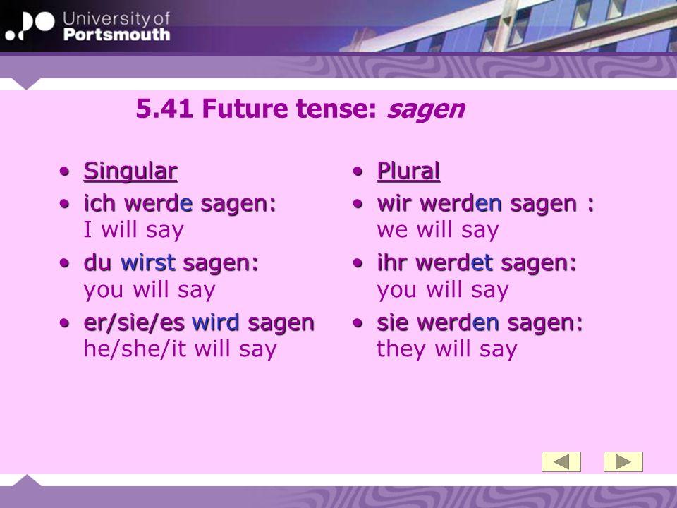 5.41 Future tense: sagen Singular ich werde sagen: I will say