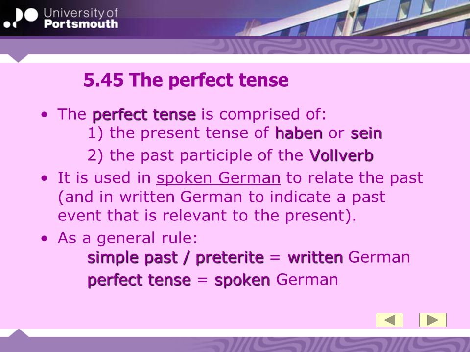 5.45 The perfect tense The perfect tense is comprised of: 1) the present tense of haben or sein. 2) the past participle of the Vollverb.