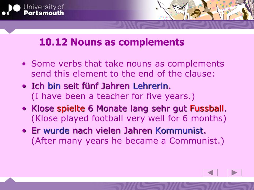 10.12 Nouns as complementsSome verbs that take nouns as complements send this element to the end of the clause: