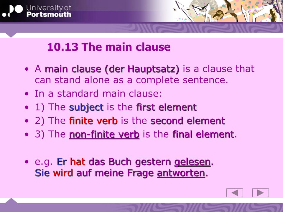 10.13 The main clauseA main clause (der Hauptsatz) is a clause that can stand alone as a complete sentence.