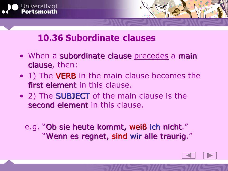 10.36 Subordinate clausesWhen a subordinate clause precedes a main clause, then: