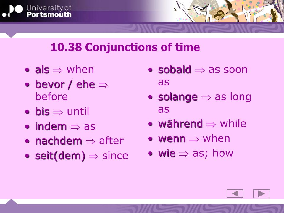 10.38 Conjunctions of time als  when bevor / ehe  before bis  until