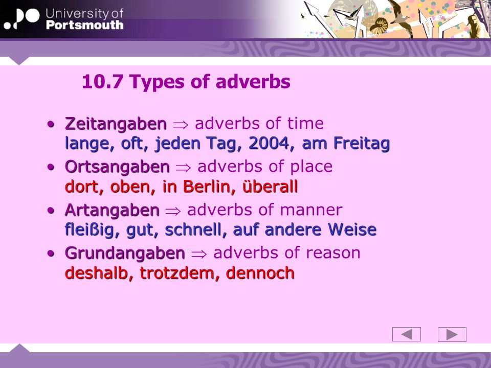 10.7 Types of adverbs Zeitangaben  adverbs of time lange, oft, jeden Tag, 2004, am Freitag.