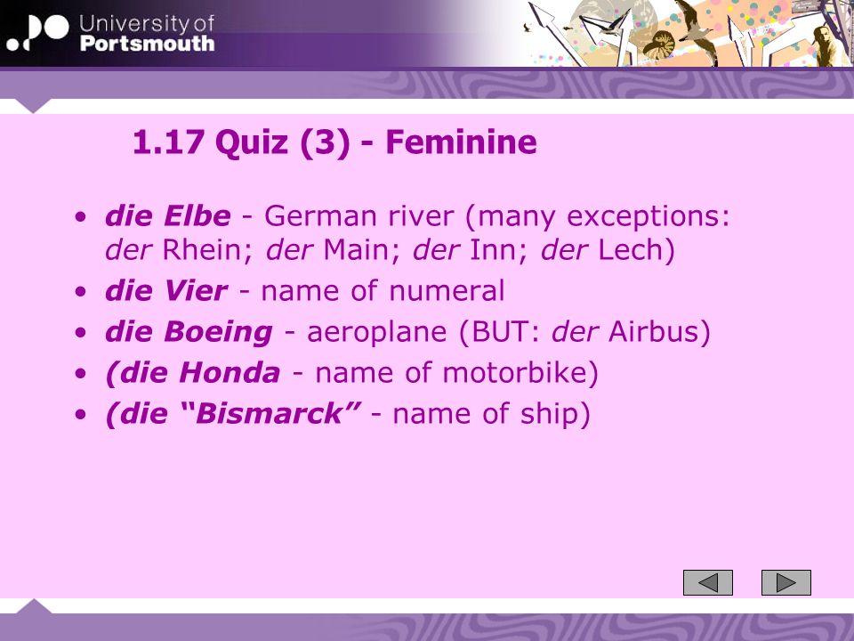 1.17 Quiz (3) - Feminine die Elbe - German river (many exceptions: der Rhein; der Main; der Inn; der Lech)