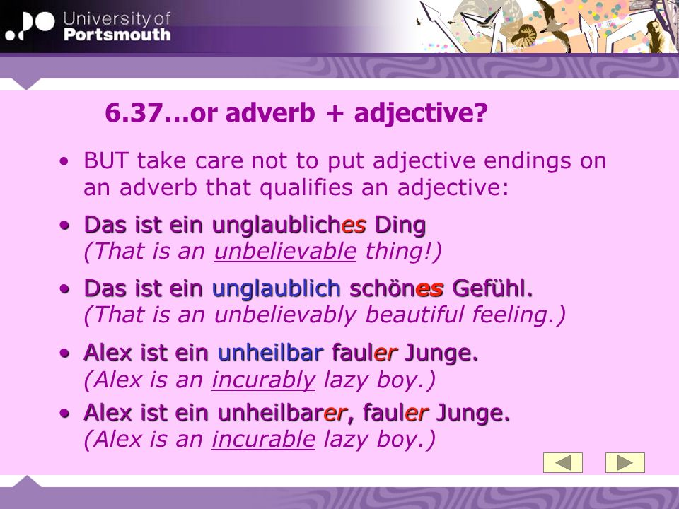 6.37…or adverb + adjective BUT take care not to put adjective endings on an adverb that qualifies an adjective: