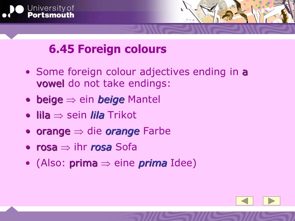 6.45 Foreign colours Some foreign colour adjectives ending in a vowel do not take endings: beige  ein beige Mantel.