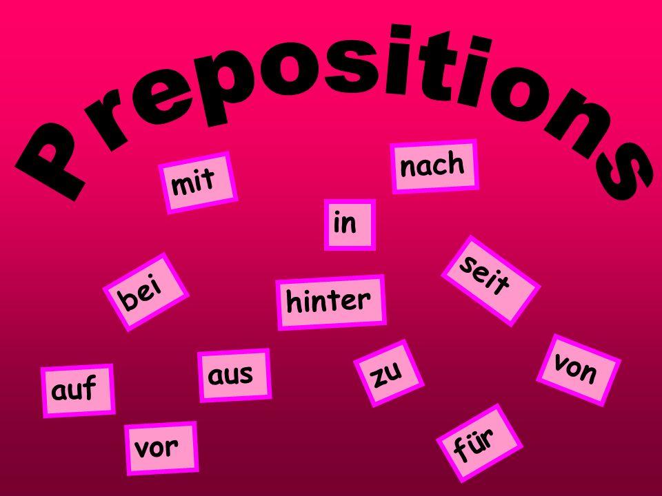 Prepositions nach mit in seit bei hinter von aus zu auf für vor