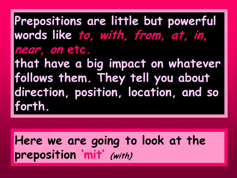 Prepositions are little but powerful words like to, with, from, at, in, near, on etc.