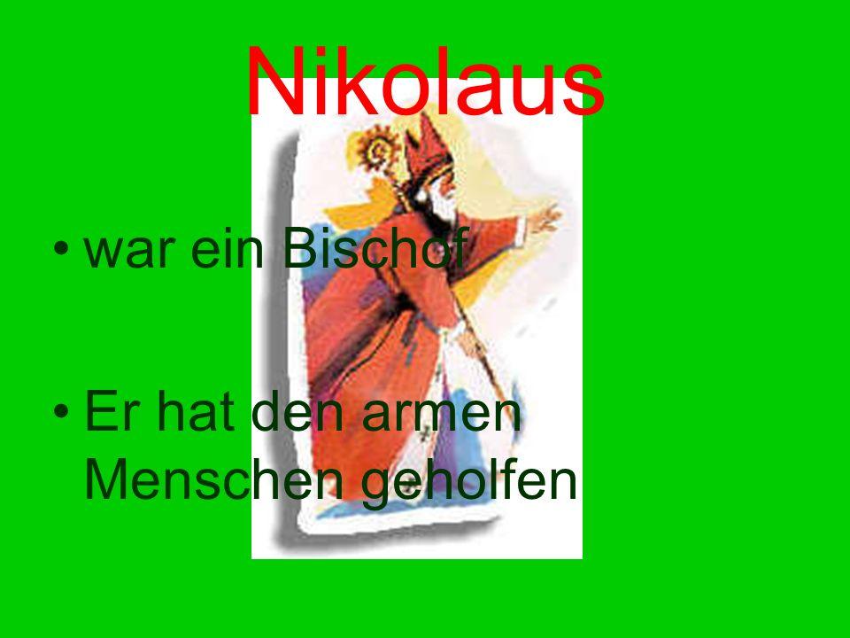 Nikolaus war ein Bischof Er hat den armen Menschen geholfen