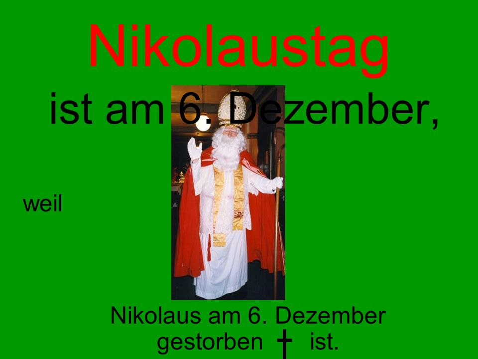 Nikolaus am 6. Dezember gestorben ist.