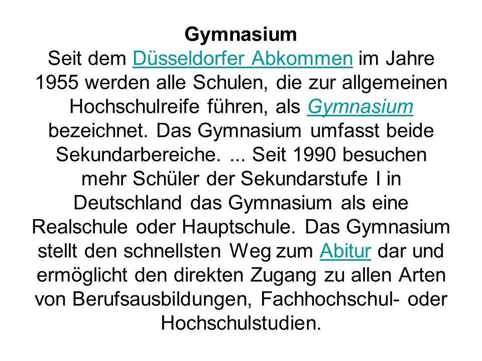 Gymnasium Seit dem Düsseldorfer Abkommen im Jahre 1955 werden alle Schulen, die zur allgemeinen Hochschulreife führen, als Gymnasium bezeichnet.