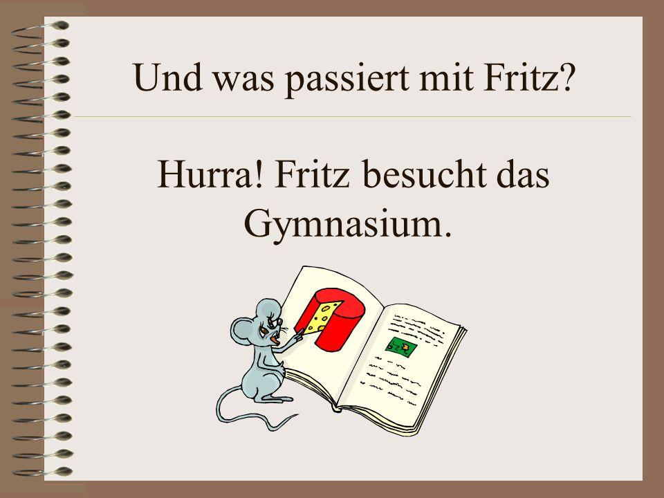 Und was passiert mit Fritz Hurra! Fritz besucht das Gymnasium.