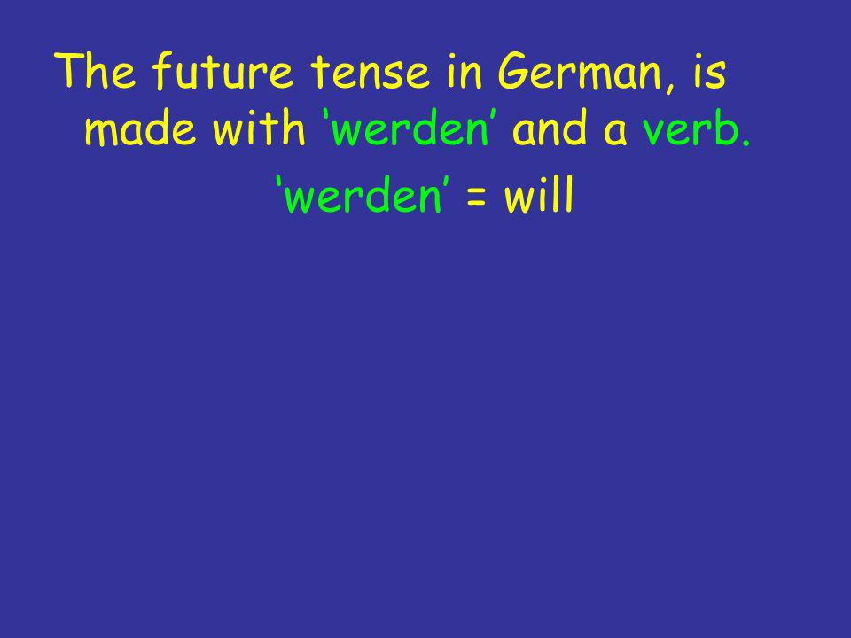 The future tense in German, is made with 'werden' and a verb.