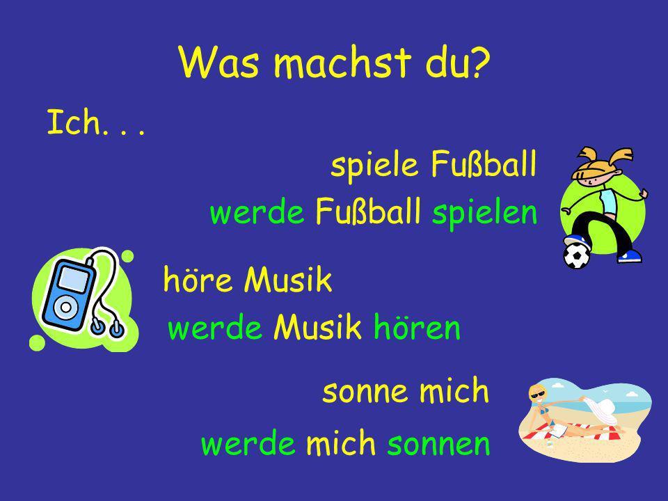 Was machst du Ich. . . spiele Fußball werde Fußball spielen