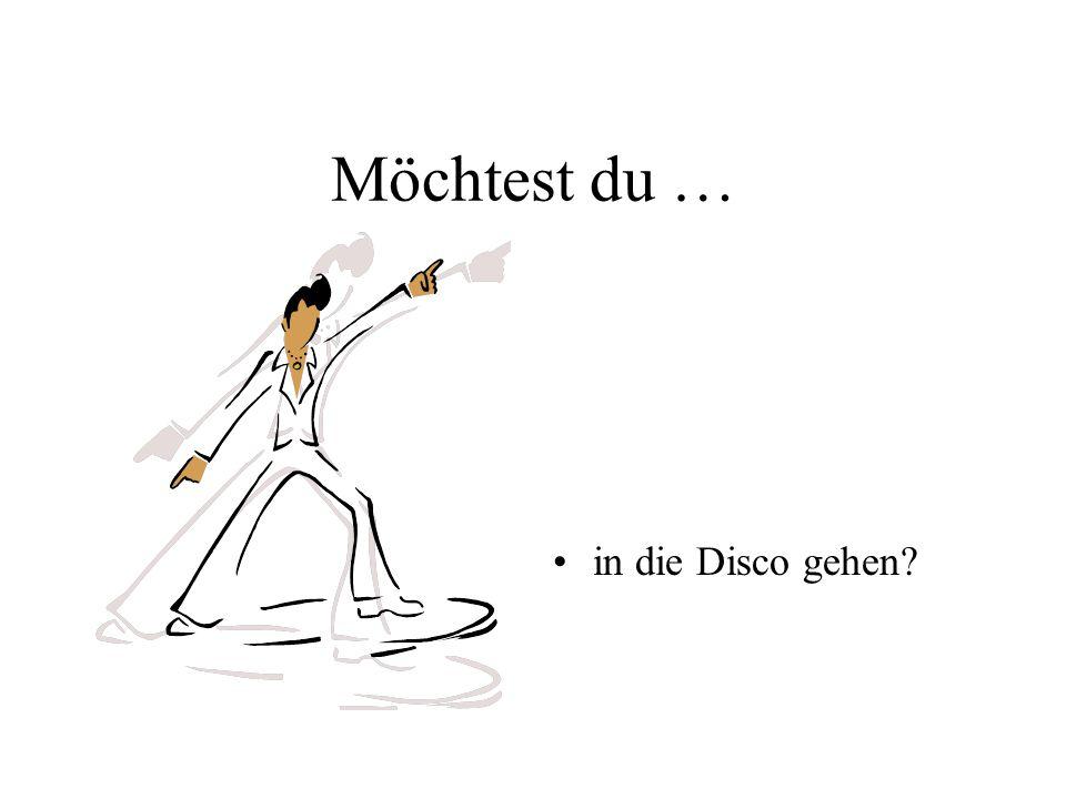 Möchtest du … in die Disco gehen