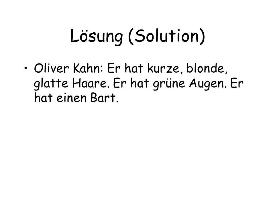 Lösung (Solution) Oliver Kahn: Er hat kurze, blonde, glatte Haare.