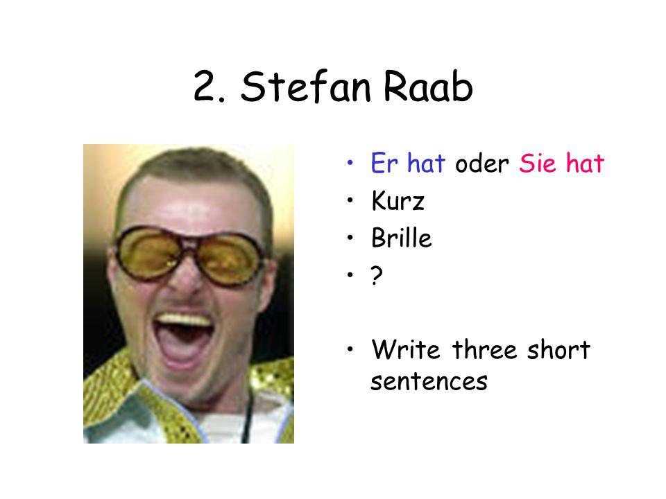 2. Stefan Raab Er hat oder Sie hat Kurz Brille