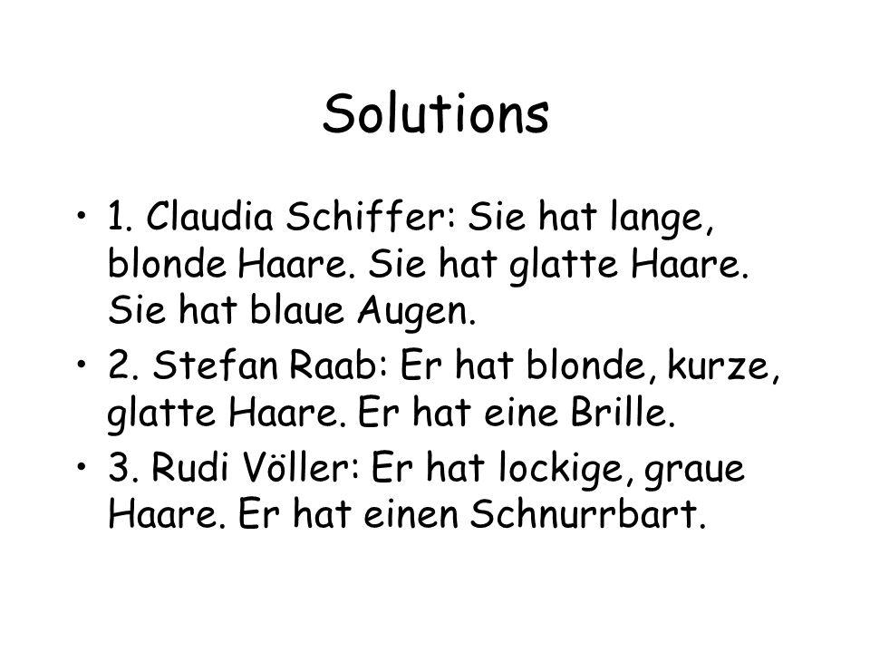 Solutions 1. Claudia Schiffer: Sie hat lange, blonde Haare. Sie hat glatte Haare. Sie hat blaue Augen.