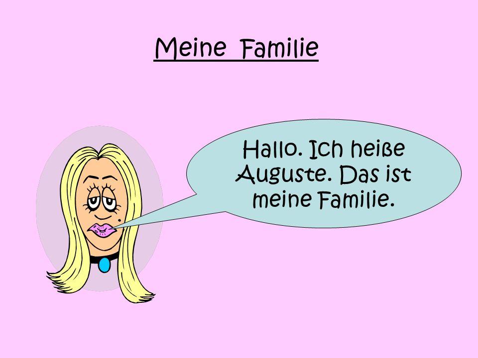 Hallo. Ich heiße Auguste. Das ist meine Familie.