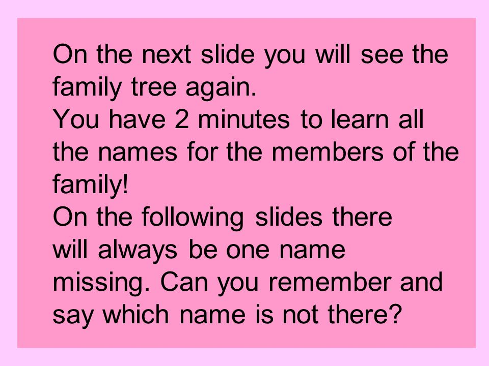On the next slide you will see the family tree again