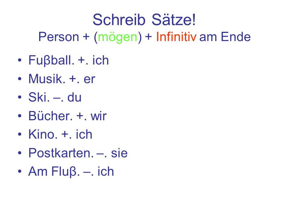 Schreib Sätze! Person + (mögen) + Infinitiv am Ende