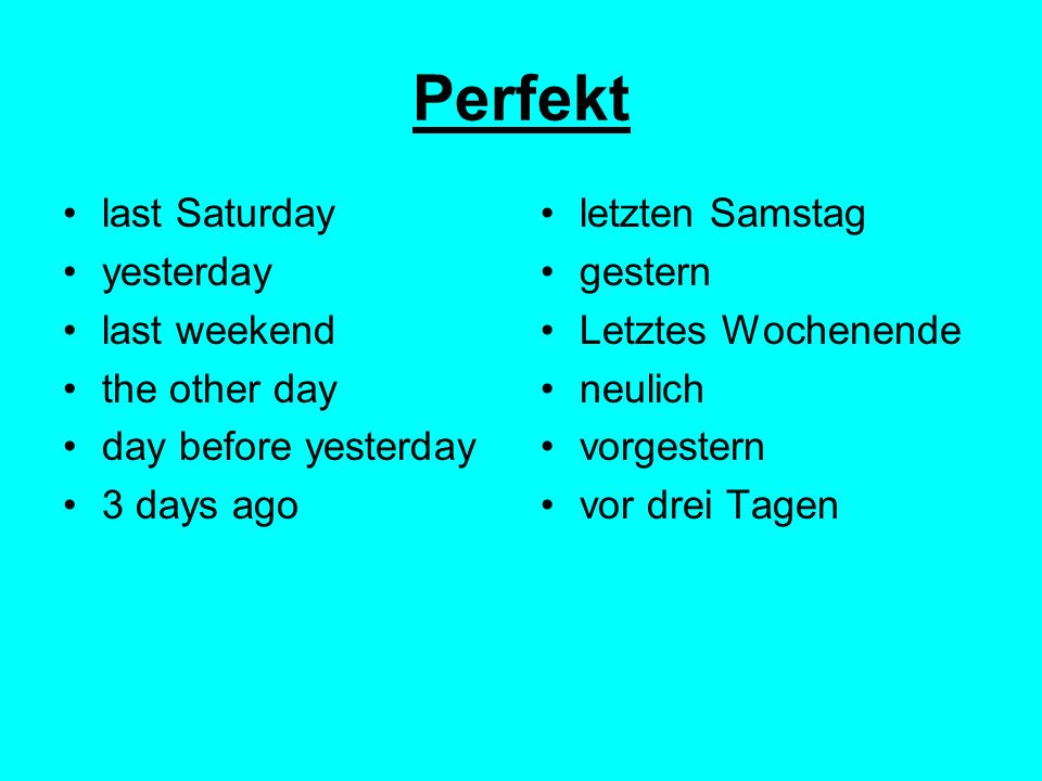 Perfekt last Saturday yesterday last weekend the other day