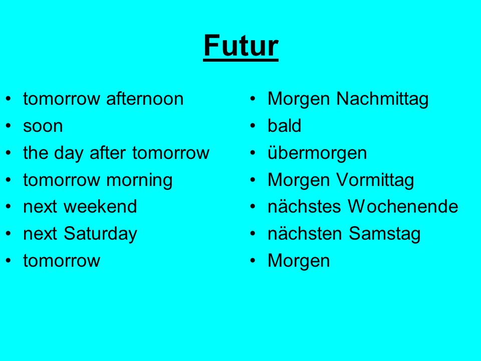 Futur tomorrow afternoon soon the day after tomorrow tomorrow morning