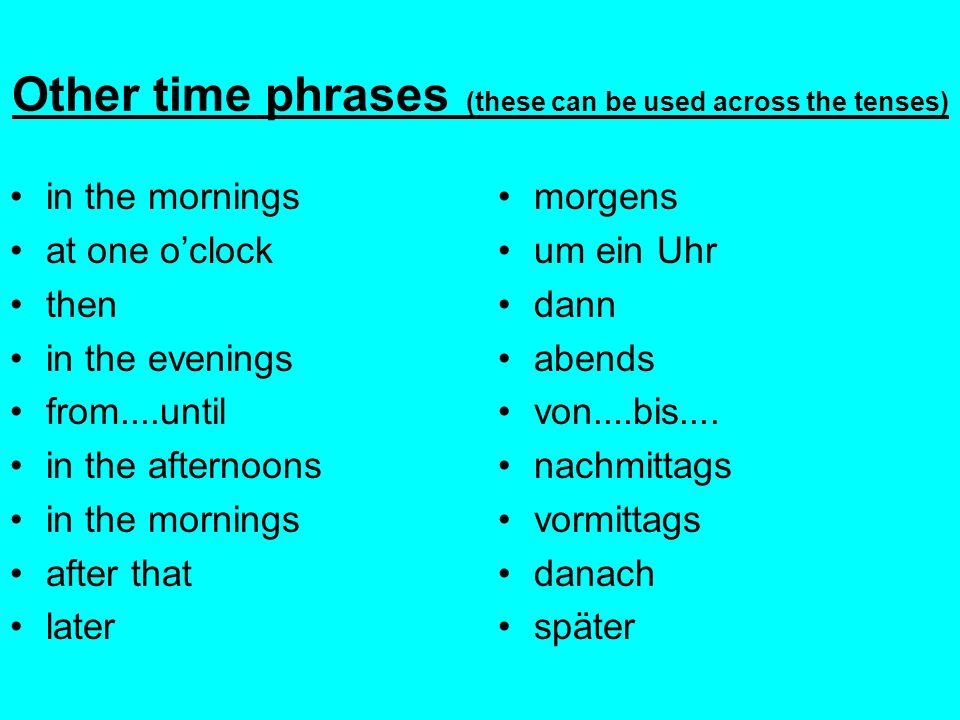 Other time phrases (these can be used across the tenses)