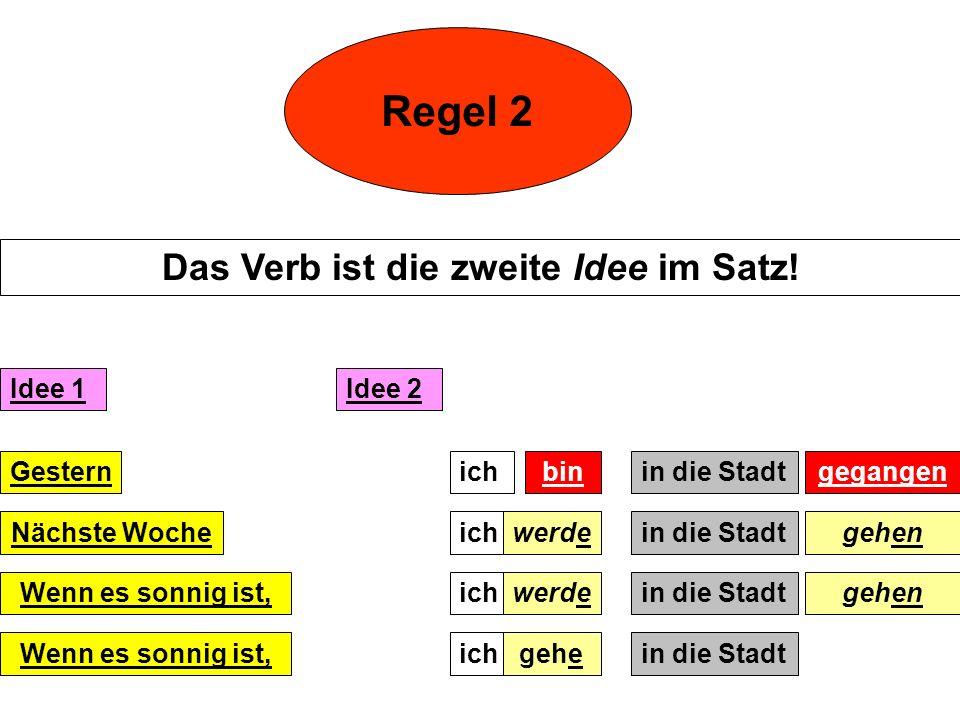 Das Verb ist die zweite Idee im Satz!