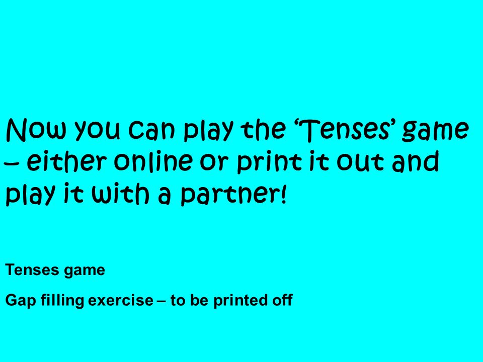 Now you can play the 'Tenses' game – either online or print it out and play it with a partner!