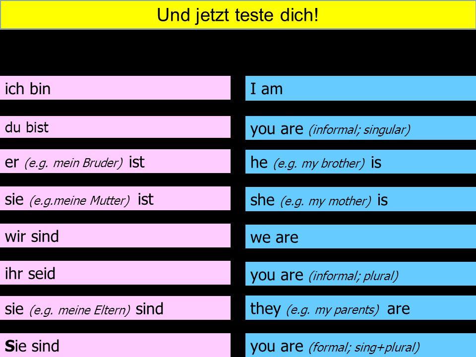 Und jetzt teste dich! ich bin I am you are (informal; singular)