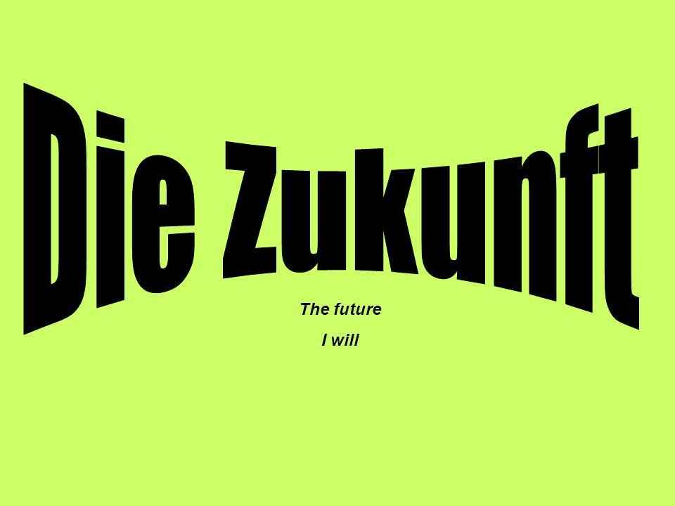 Die Zukunft The future I will