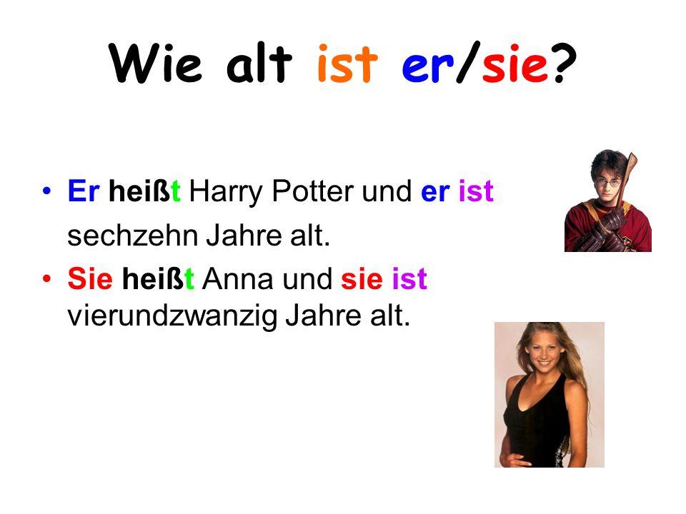 Wie alt ist er/sie Er heißt Harry Potter und er ist
