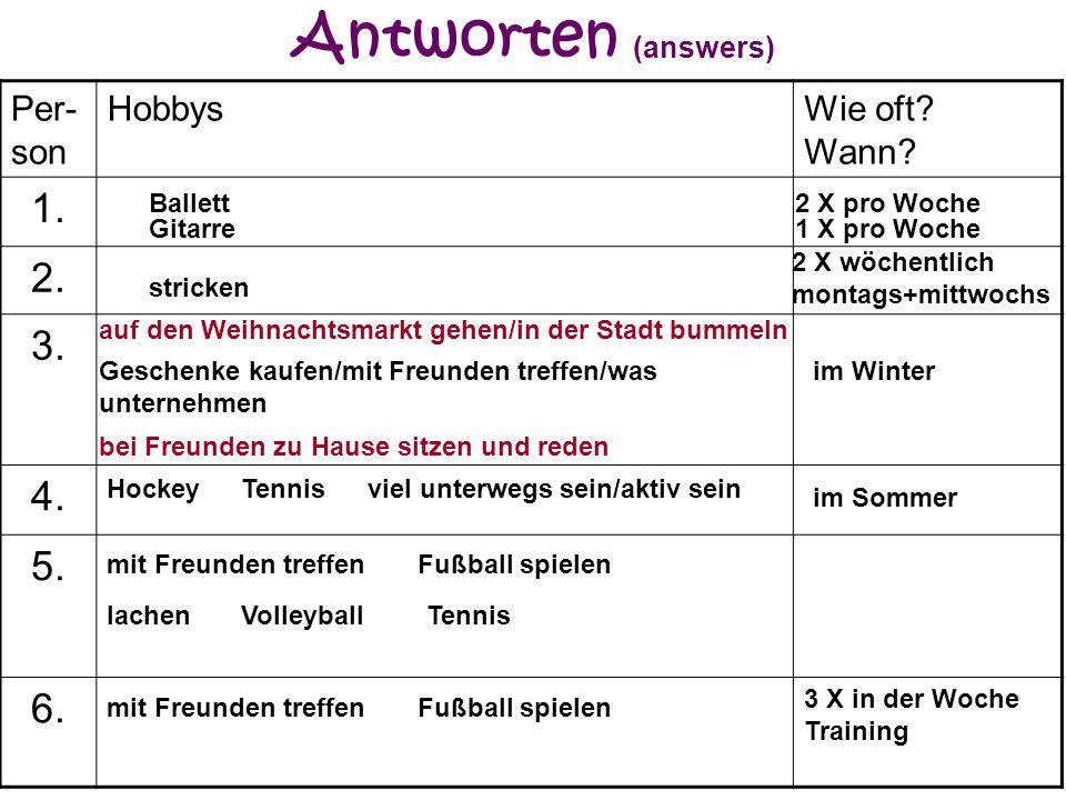 Antworten (answers) 1. 2. 3. 4. 5. 6. Per-son Hobbys Wie oft Wann