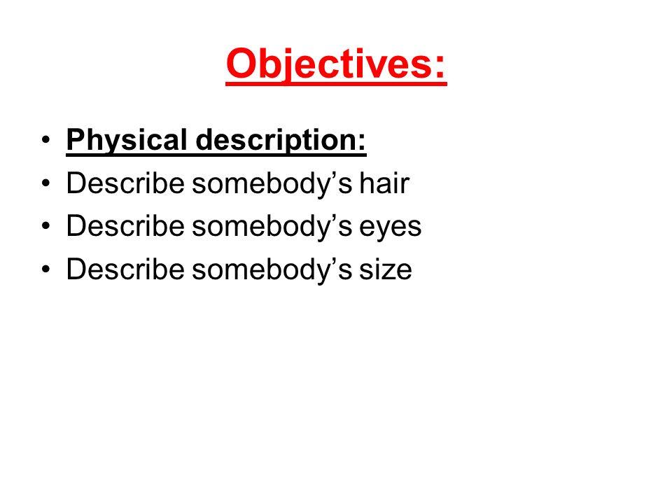 Objectives: Physical description: Describe somebody's hair