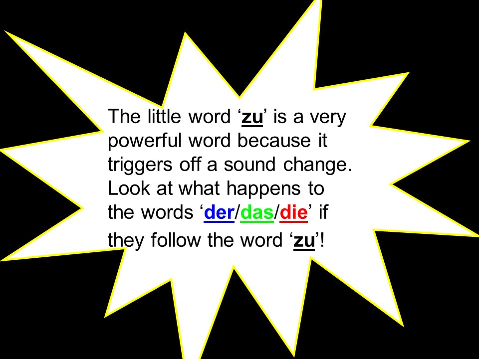 The little word 'zu' is a very powerful word because it triggers off a sound change.