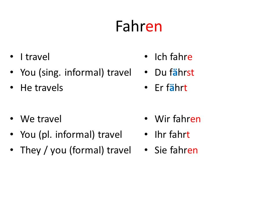 Fahren I travel You (sing. informal) travel He travels We travel