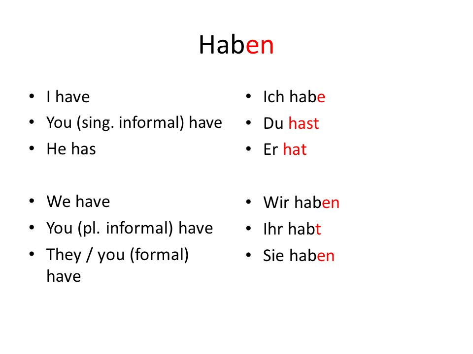 Haben I have He has We have You (pl. informal) have