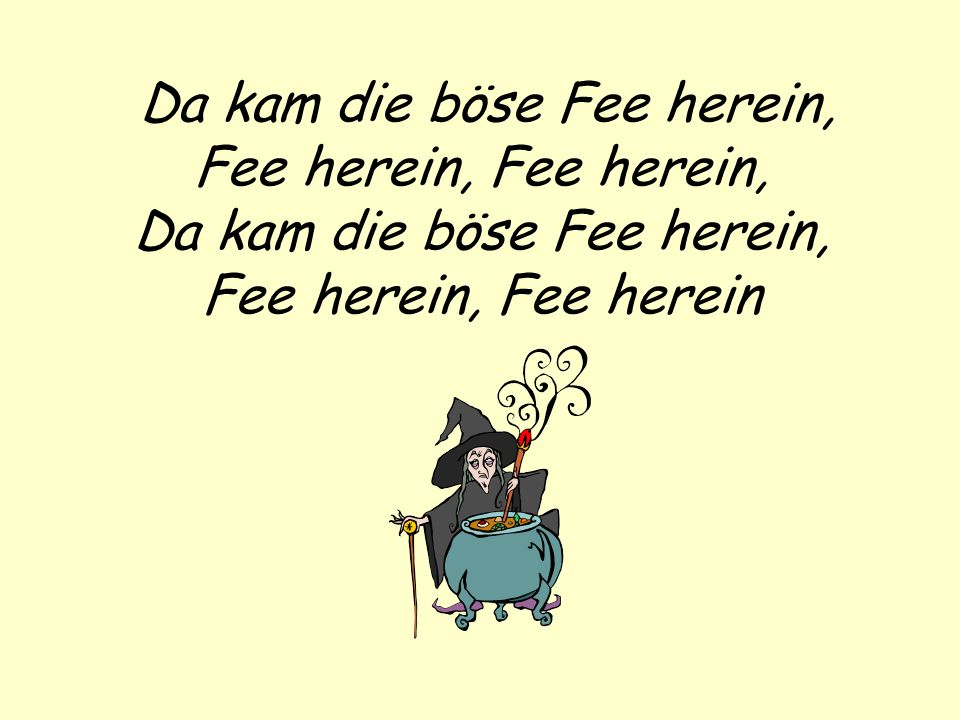Da kam die böse Fee herein,