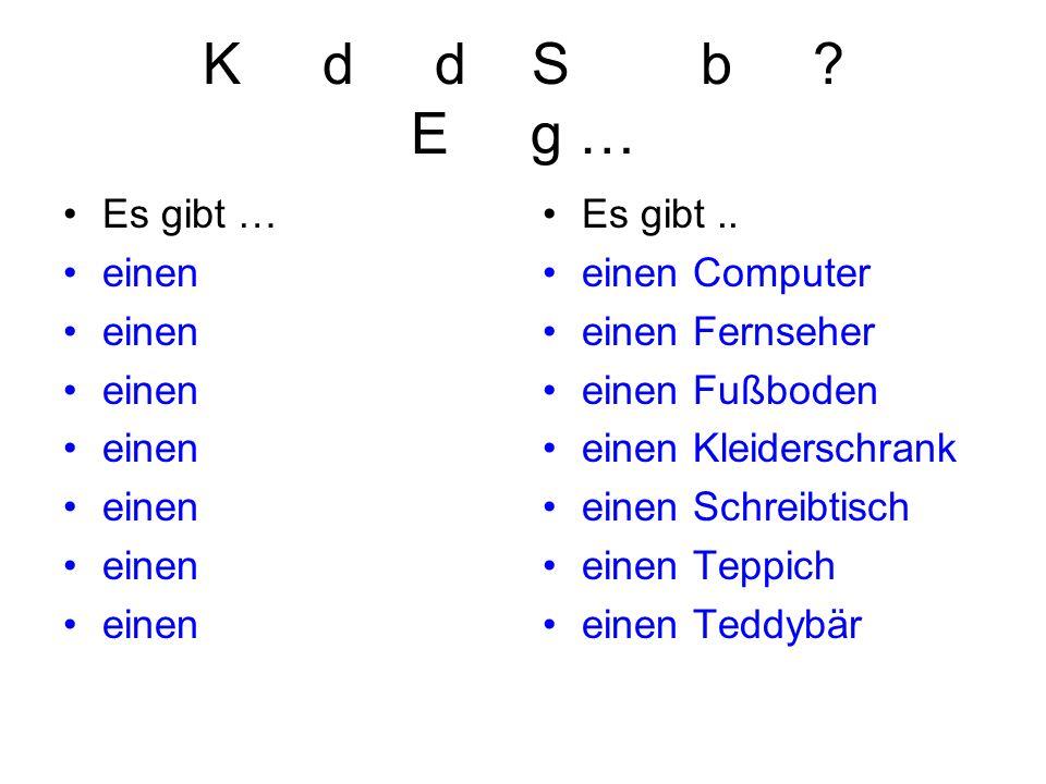 K d d S b E g … Es gibt … einen Es gibt .. einen Computer