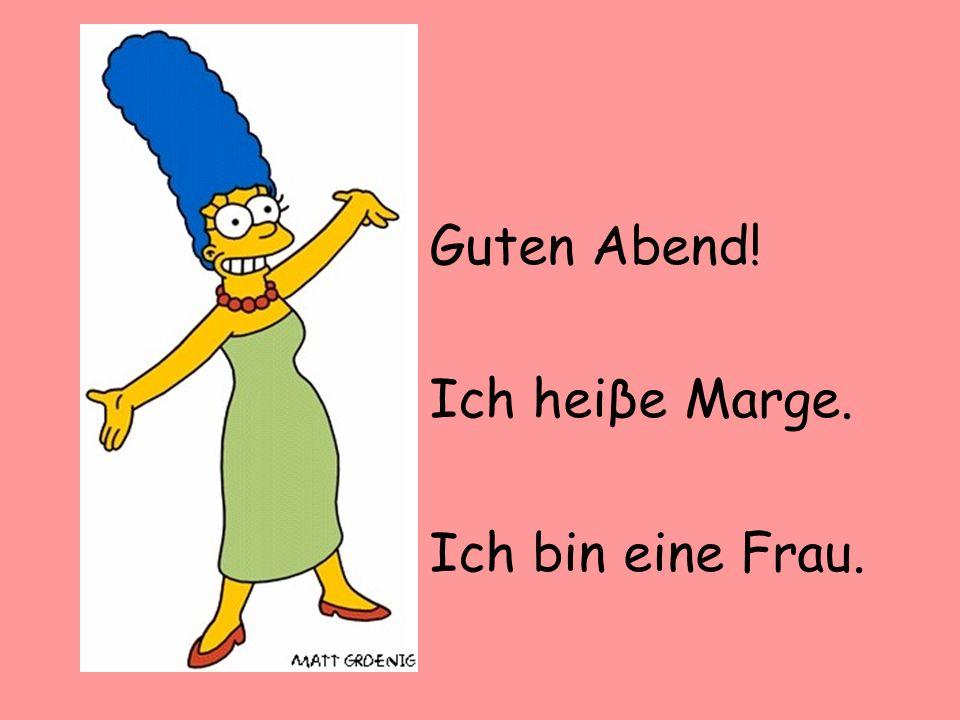 Guten Abend! Ich heiβe Marge. Ich bin eine Frau.