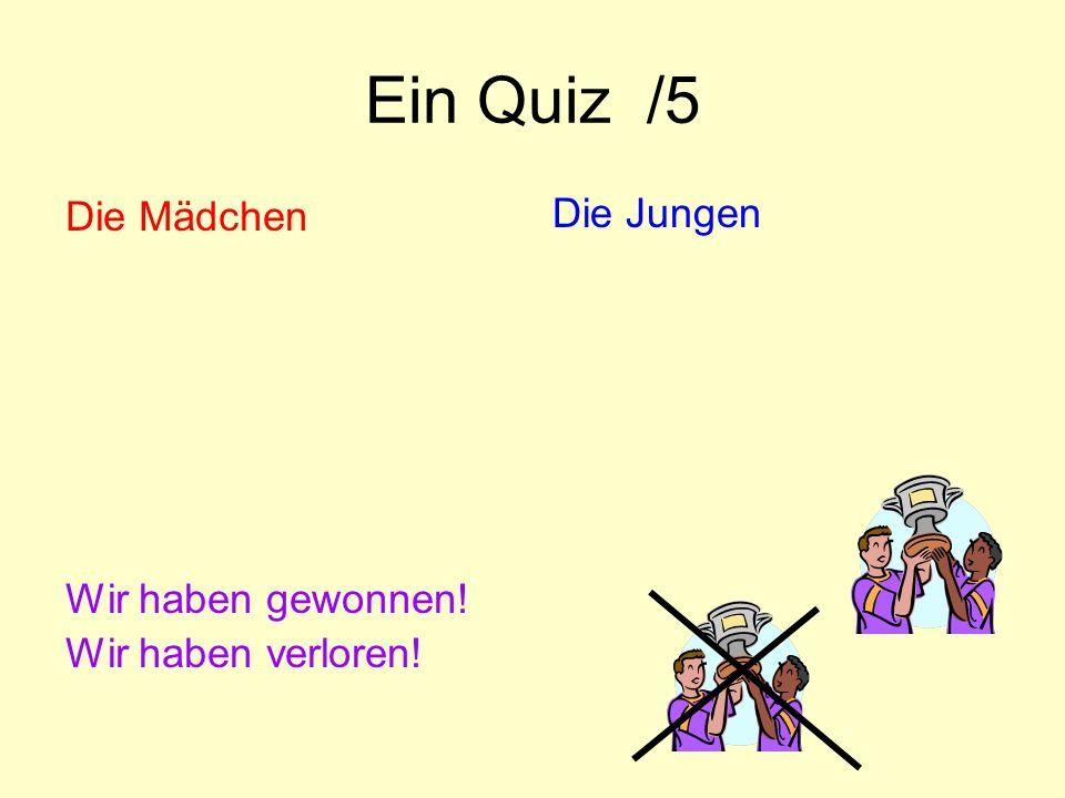 Ein Quiz /5 Die Mädchen Die Jungen Wir haben gewonnen!