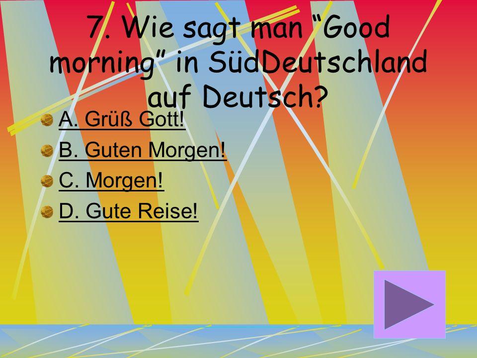 7. Wie sagt man Good morning in SüdDeutschland auf Deutsch