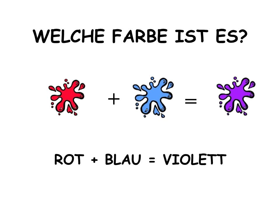 WELCHE FARBE IST ES + = ROT + BLAU = VIOLETT