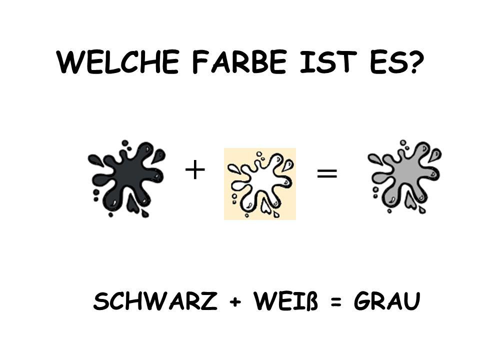 WELCHE FARBE IST ES + = SCHWARZ + WEIß = GRAU