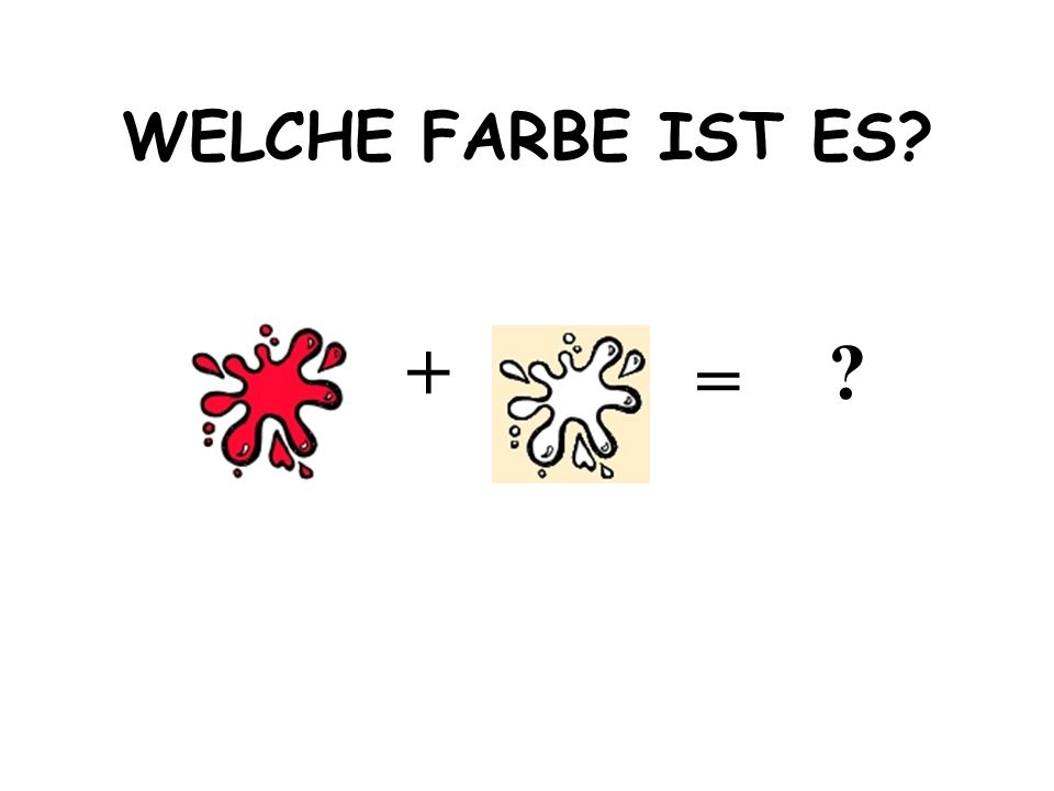 WELCHE FARBE IST ES + =