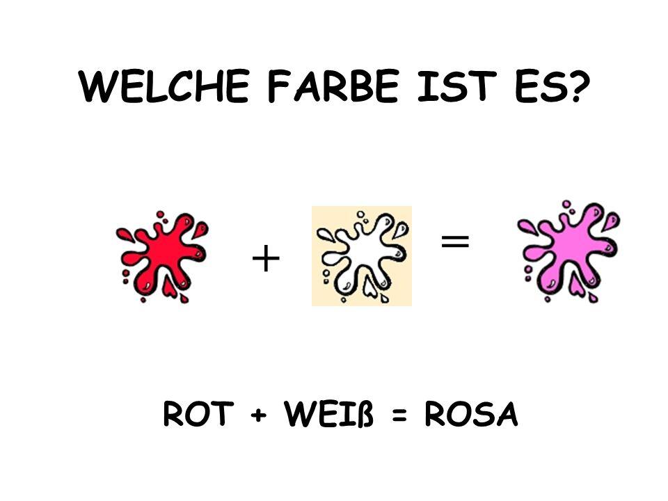WELCHE FARBE IST ES = + ROT + WEIß = ROSA