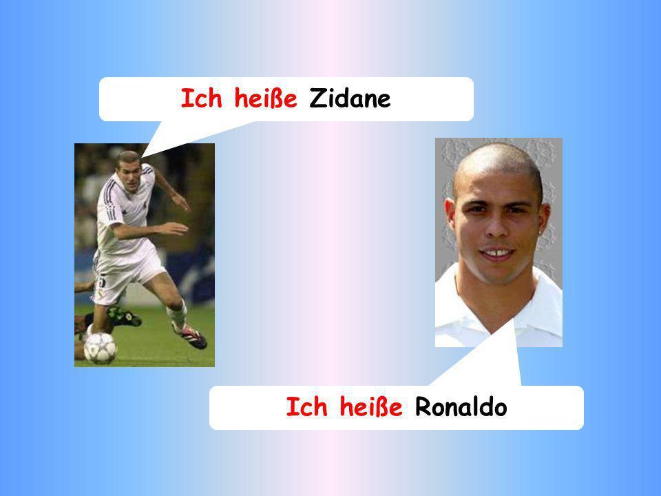 Ich heiße Zidane Ich heiße Ronaldo