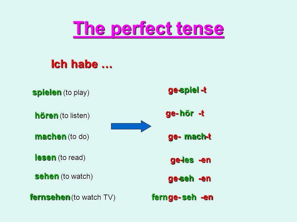 The perfect tense Ich habe … ge- spiel -t spielen (to play) ge- hör -t